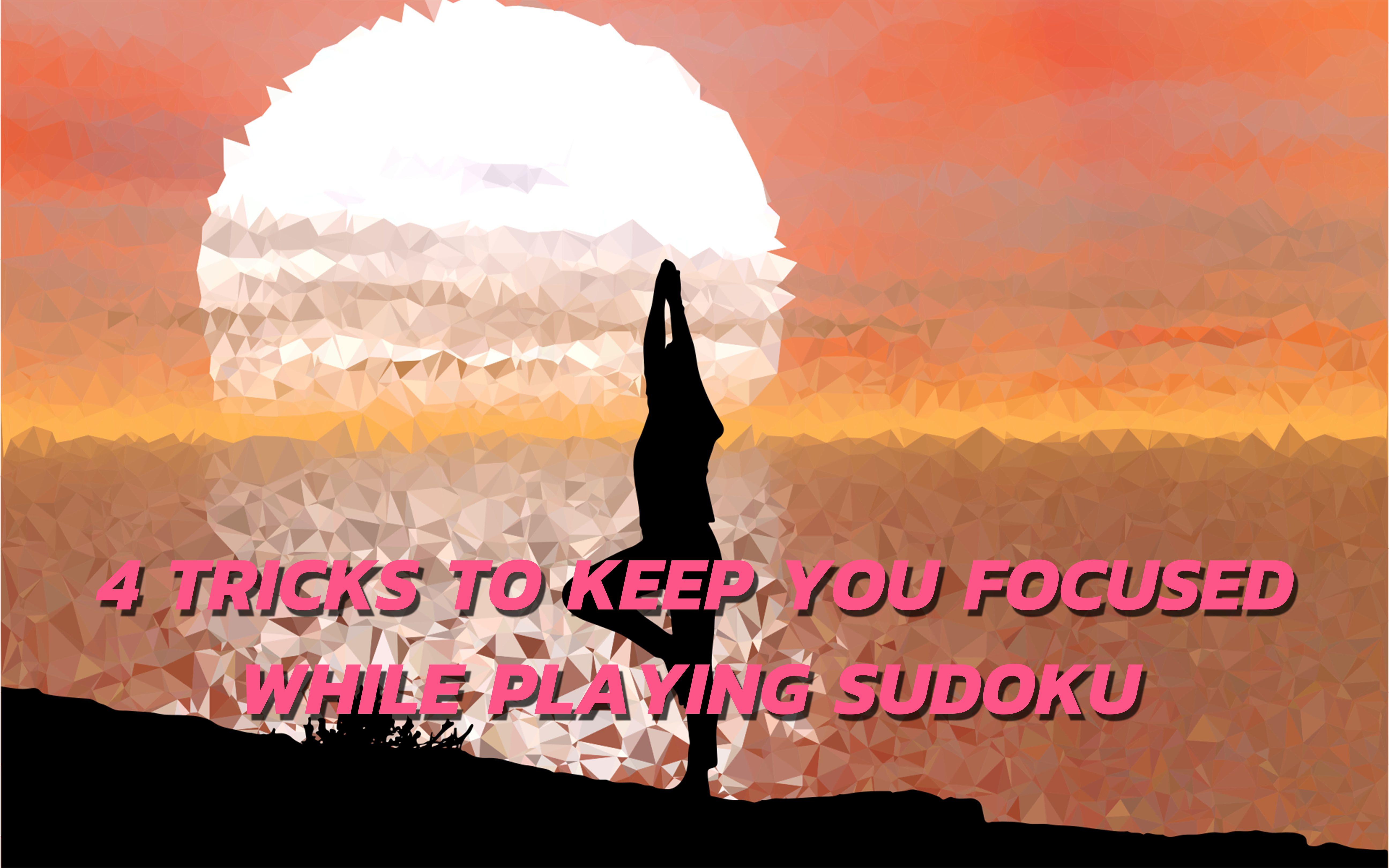 4 Tricks To Keep You Focused While Playing Sudoku HEADER
